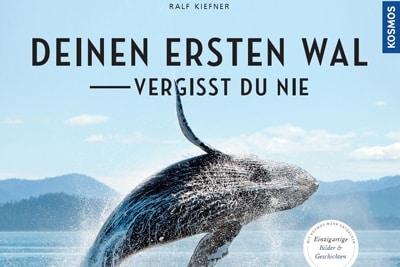 Deinen ersten Wal vergisst du nie - Neues Buch von Tierfilmer und Autor Ralf Kiefner